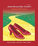 By Mary Louise Holly - Action Research for Teachers: Traveling the Yellow Brick Road: 3rd (third) Edition