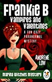 Frankie B - Vampires and Valentines: A Fun Cozy Paranormal Mystery (Marina Witches Mysteries Book 5)