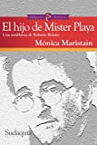 img - for El hijo de Mister Playa: Una semblanza de Roberto Bola o (Spanish Edition) book / textbook / text book