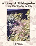 A Diary of Wildergarden, J. R. Wilder, 1438922647