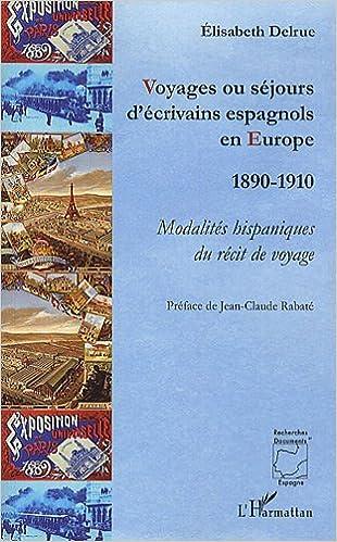 Livres gratuits Voyages Ou Sejours d'Ecrivains Espagnols en Europe 1890 1910 Modalites Hispaniques du Recit de Voyag pdf