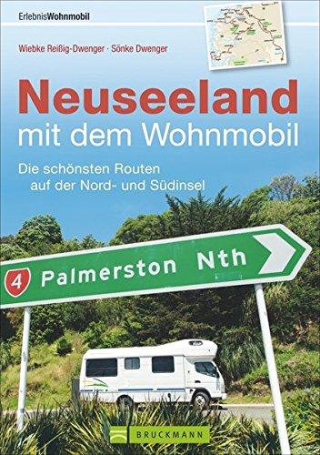 Mit dem Wohnmobil nach Neuseeland: Wohnmobil-Reiseführer. Routen auf Nord- und Südinsel. Individuelle Touren, Tipps für die Reise mit Wohnmobil oder Camper und GPS-Koordinaten der Campingplätze