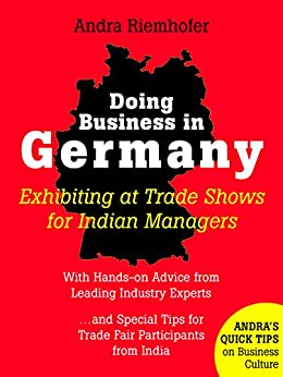 Doing Business in Germany : Exhibiting at Trade Shows for Indian Managers: Andra's Quick Tips on Business Culture by [Andra Riemhofer]