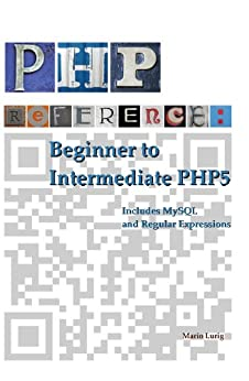 PHP Reference: Beginner to Intermediate PHP5 by [Lurig, Mario]