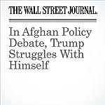 In Afghan Policy Debate, Trump Struggles With Himself | Gerald F. Seib