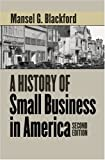 A History of Small Business in America, Mansel G. Blackford, 0807854530