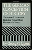 The German Conception of History : The National Tradition of Historical Thought from Herder to the Present, Iggers, Georg G., 0819560804