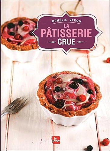 Livres gratuits en ligne La pâtisserie crue pdf ebook