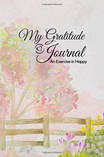 "My Gratitude Journal: An Exercise in Happy; For a Happier, More Positive and Confident Life in Just Minutes a Day! –6""x9"" 126 lined pages, with prompts and quotes; notebook; Paperback; Pastel Tree"