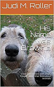 His Name was Brownie: Close Encounters with Dogs, People, and Other Ridiculous Animals