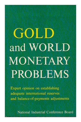 - Gold and World Monetary Problems; [Proceedings of The] National Industrial Conference Board Convocation, Tarrytown, New York, October 6-10, 1965