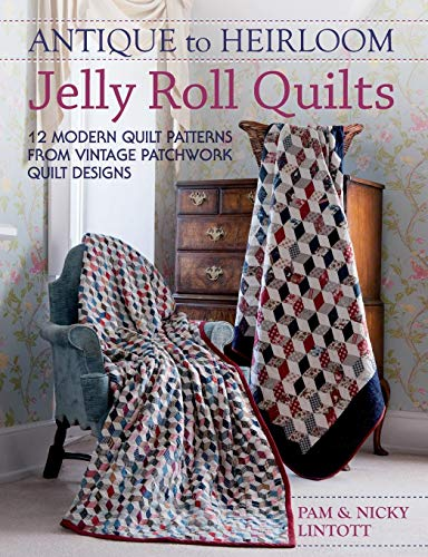 Antique To Heirloom Jelly Roll Quilts: 12 Modern Quilt Patterns from Vintage Patchwork Quilt Designs ()
