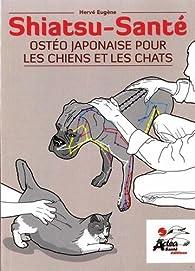 Shiatsu-Santé Ostéo japonaise pour les chiens et les chats par Hervé Eugène