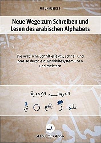 Neue Wege zum Schreiben und Lesen des arabischen Alphabets: Die ...