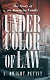 Under Color of Law, A. Dwight Pettit, 1462056415