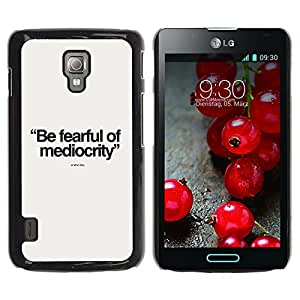 Graphic4You Be Fearful Of Mediocrity Message Quote Thin Slim Rigid Hard Case Cover for LG Optimus L7 II