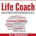 Life Coach: How to Start a Life Coaching Practice Audiobook by K. L. Hammond Narrated by Michael Hatak