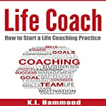 Life Coach: How to Start a Life Coaching Practice | K. L. Hammond