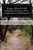 King Alfred's Old English Version of St. Augustine's Soliloquies, Henry Lee Hargrove, 1499133707