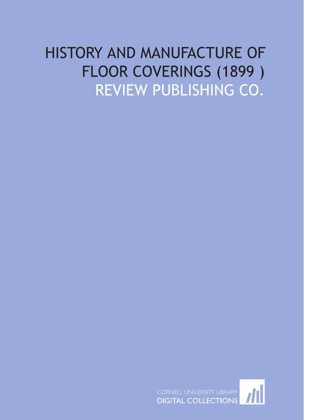 History and Manufacture of Floor Coverings (1899 ) PDF