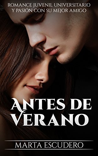 Antes de Verano: Romance Juvenil Universitario y Pasión con su Mejor Amigo (Novela de