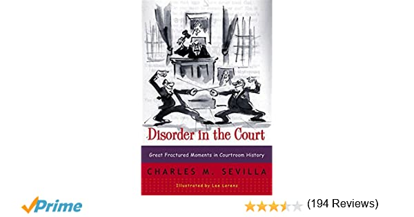 Disorder in the Court: Great Fractured Moments in Courtroom ...