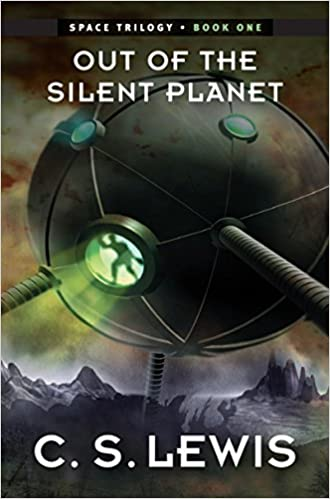 Out of the Silent Planet: (Space Trilogy, Book One) (The Space Trilogy 1)
