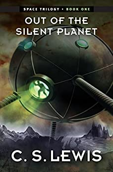 Out of the Silent Planet: (Space Trilogy, Book One) (The Space Trilogy 1) by [Lewis, C. S.]
