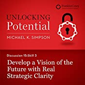 Discussion 15: Skill 3 - Develop a Vision of the Future with Real Strategic Clarity | Michael K. Simpson,  FranklinCovey