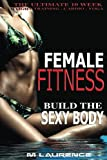 Female Fitness: Build the Sexy Body, The Ultimate 10 Week Weight Training, Cardio and Yoga Workout, 16:8 Fasting Diet for Increased Fat loss, Workout For Models, 50 Meals BONUS to Look Great
