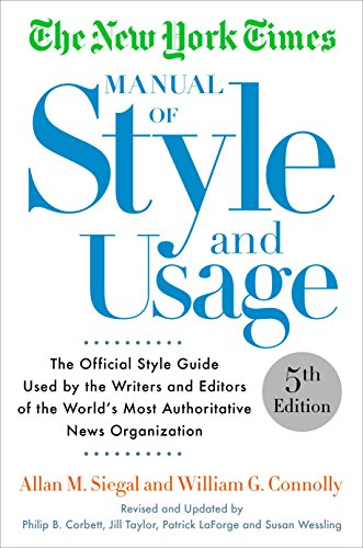 The New York Times Manual of Style and Usage, 5th Edition: The Official Style Guide Used by the Writers and Editors of the World