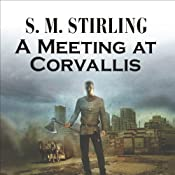 A Meeting at Corvallis: A Novel of the Change | S. M. Stirling