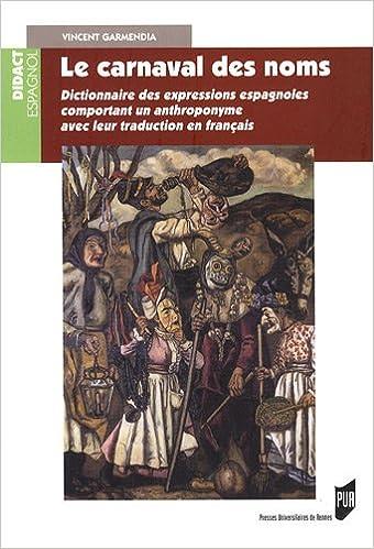 Télécharger en ligne Le carnaval des noms : Dictionnaire des expressions espagnoles comportant un anthroponyme avec leur traduction en français epub pdf