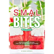 Small Bites Cookbook: Delicate Hor D'oeuvres that are Easy to Make & Delicious