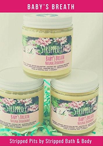Stripped Pits - Baby's Breath - All Natural Deodorant - Aluminum Free, Paraben Free, Non GMO, Cruelty Free and Vegan for Men and Women - BPA Free 4 oz Jar by Stripped Sugar Scrubs - Bath & Body
