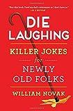 Die Laughing: Killer Jokes for Newly Old Folks