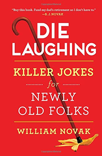 Die Laughing: Killer Jokes for Newly Old Folks (Bj Novak Book With No Pictures)