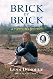 img - for Brick by Brick: A Woman's Journey by Lynn Donohue with Pamela Hunt (2006-04-13) book / textbook / text book