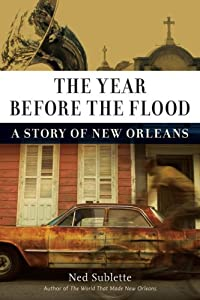 The Year Before the Flood: A Story of Orleans by Ned Sublette