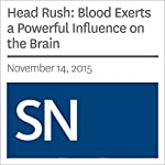 Head Rush: Blood Exerts a Powerful Influence on the Brain | Laura Sanders
