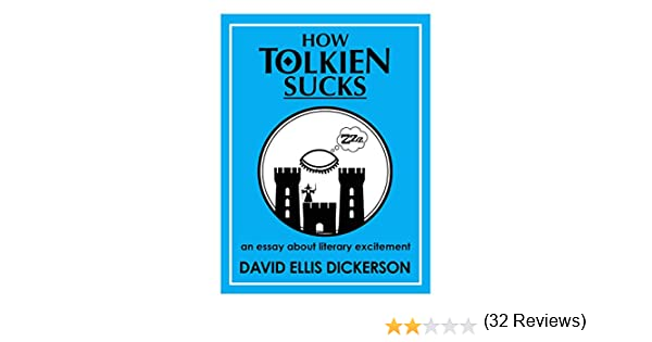 com how tolkien sucks an essay about literary excitement  com how tolkien sucks an essay about literary excitement ebook david ellis dickerson kindle store