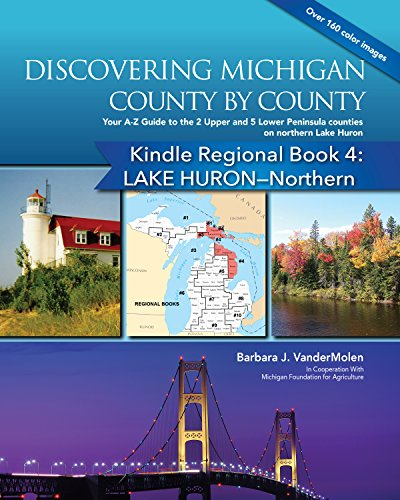 (Regional Book 4: Discovering Michigan County by County: LAKE HURON-Northern: Your A-Z Guide to 7 Counties on northern Lake Huron (Michigan Counties Kindle Regional Books) )