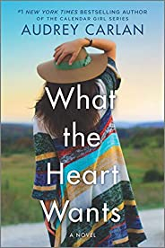 What the Heart Wants: A Novel (The Wish Series Book 1)