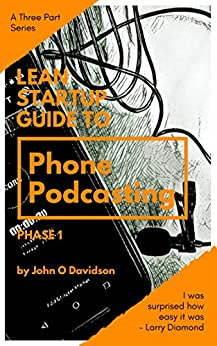 Phone Podcasting Phase 1: A step by step Lean-Startup approach that will having you recording your first Podcast in less that 30 minutes (Phone Pocasting) by [Davidson, John O]