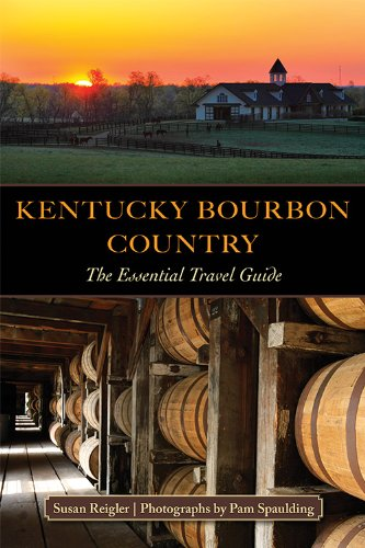 Kentucky Bourbon Country: The Essential Travel Guide by Susan Reigler