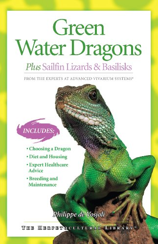 Green Water Dragons: Plus Sailfin Lizards & Basilisks (Advanced Vivarium Systems)