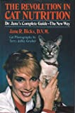 The Revolution in Cat Nutrition, Jane R. Bicks, 0892563087