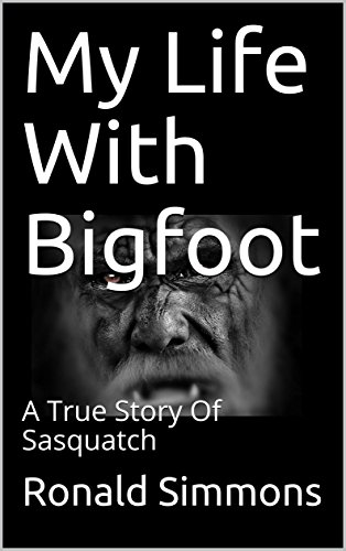 Download for free My Life With Bigfoot: A True Story Of Sasquatch