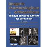 Imagerie Rhumatologique et Orthopédique T.5: Tumeurs et Pseudo-