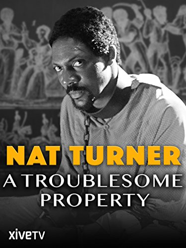 Nat Turner: A Troublesome Property (Confession Of A Child Of The Century)